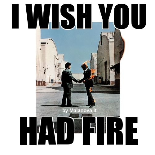 i wish you had fire